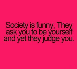 Society is funny, Thev 