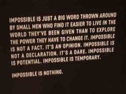 IMPOSSIBLE IS JUST A BIG WORD THROWN AROUND 