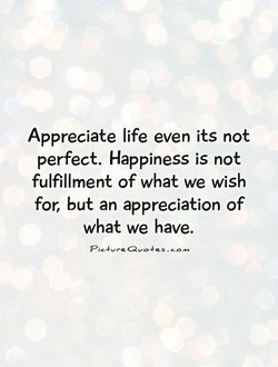 Appreciate life even its not 