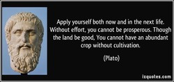 Apply yourself both now and in the next life. 