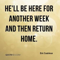 HE'LL BE HERE FOR 