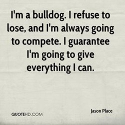 I'm a bulldog. I refuse to 