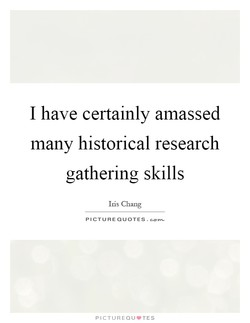 I have certainly amassed 