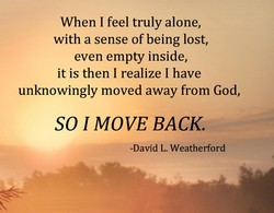 When I feel truly alone, 