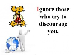 Ignore those who try to discourage you. iiiiä
