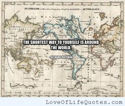 THE SHORTEST WAY,TO YOURSELF IS AROUND 