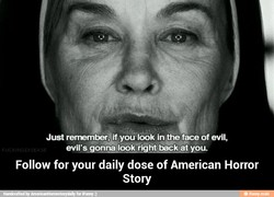 Just rermmber*if you look in the face of evil, 