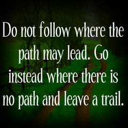 Do not follow where the 