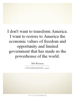 I don't want to transform America. 