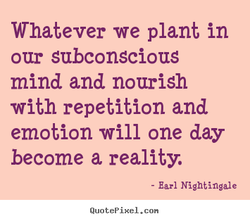 Whatever we plant in 
