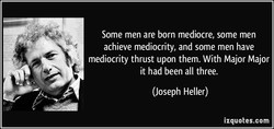 Some men are born mediocre, some men 