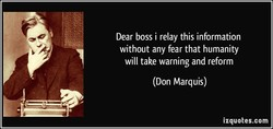 Dear boss i relay this information 