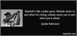 Baseball is like a poker game. Nobody wants to