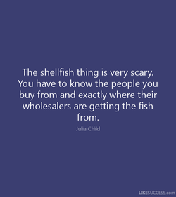 The shellfish thing is very scary. 