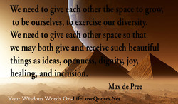 We need to give ach other the space to grow. 