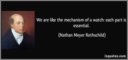 We are like the mechanism of a watch: each part is 