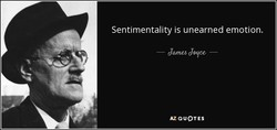 Sentimentality is unearned emotion. 