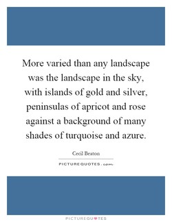 More varied than any landscape 