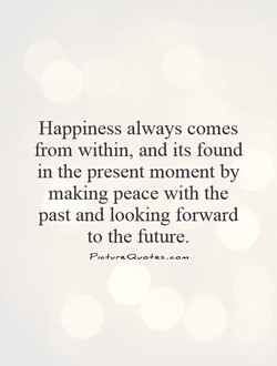 Happiness always comes 