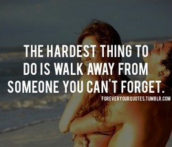 THE HARDE T THING TO 