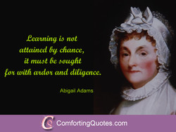 Ceautitzg id not attaitted 61' chance, it nutöt be 5aught tuith and diligence. Abigail Adams ComfortingQuotes.com
