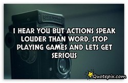 I HEAR YOU BUT ACTIONS SPEAK 