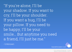 'If you're alone, I'll be 