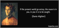 If the present world go astray, the cause is in 