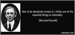Not to be absolutely certain is, I think, one of the 