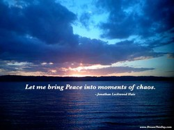 Let •ne bring Peace into •nontents of chaos.