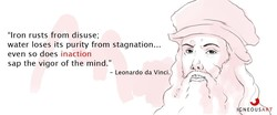 'Iron rusts from disuse; 