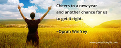 Cheers to a new year and another chance for us o get it right. -Oprah Winfrey , _ , t kiwww.ütesthöughts.com