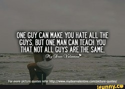 ONE GUY CAN MAKE YOU HATE ALL THE 