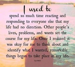 spend so much time reacting and 