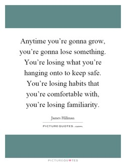Anytime you're gonna grow, 