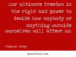 our ultimate freedom is 