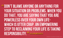 ' DON'T BLAME ANYONE OR ANYTHING FOR 