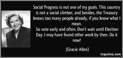 Social Progress is not one of my goals. This country 
