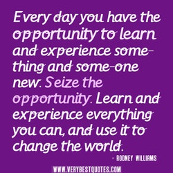 Every day you have the 