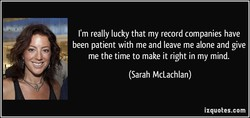 I'm really lucky that my record companies have 