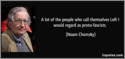 A lot of the people who call themselves Left I 