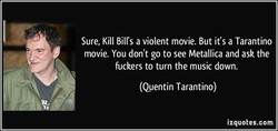 Sure, Kill Bill's a violent movie. But it's a Tarantino 