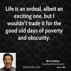 Life is an ordeal, albeit an 