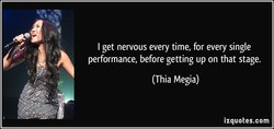 I get nervous every time, for every single 