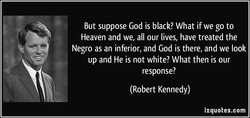 But suppose God is black? What if we go to 