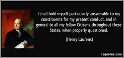 I shall hold myself particularly answerable to my 