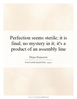Perfection seems sterile; it is 