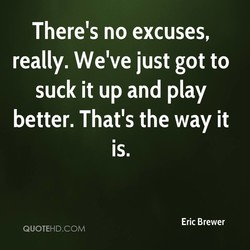 There's no excuses, 