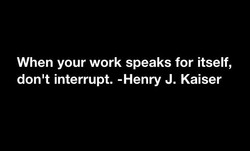 When your work speaks for itself, 