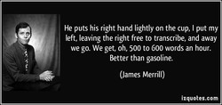 He puts his right hand lightly on the cup, I put my 